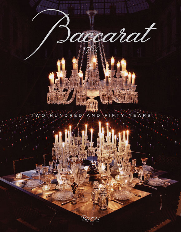 © BACCARAT 1764: Two Hundred and Fifty Years, Rizzoli New York, 2013